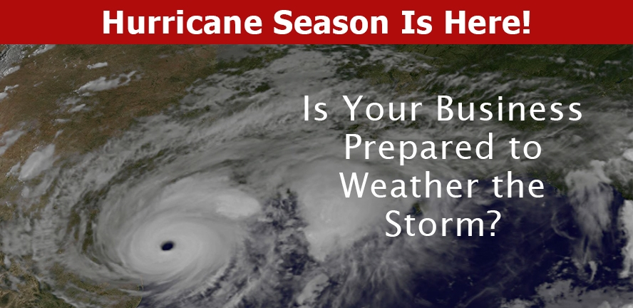 Hurricane Season is Here! Is your Business Prepared to Weather the Storm